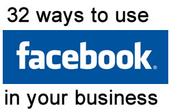32 Ways to Use Facebook for Business
